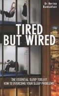 Tired but Wired : How to Overcome Sleep Problems