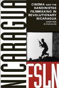 Cinema and the Sandinistas Filmmaking in Revolutionary Nicaragua