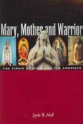 Mary, Mother And Warrior The Virgin In Spain And The Americas
