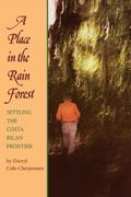 Place in the Rain Forest Settling the Costa Rican Frontier