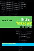 Brazilians Working With Americans / Brasileiros Que Trabalham Com Americanos Cultural Case Studies / Estudios De Casos Culturais