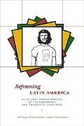 Reframing Latin America A Cultural Theory Reading of the Nineteenth and Twentieth Centuries