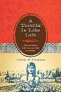 A Tortilla Is Like Life: Food and Culture in the San Luis Valley of Colorado (Louann Atkins ...