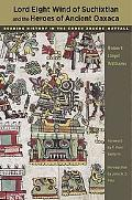 Lord Eight Wind of Suchixtlan and the Heroes of Ancient Oaxaca: Reading History in the Codex...