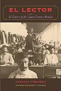 El Lector: A History of the Cigar Factory Reader (Llilas Translations from Latin America Ser...