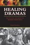 Healing Dramas: Divination and Magic in Modern Puerto Rico