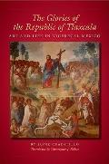 The Glories of the Republic of Tlaxcala: Art and Life in Viceregal Mexico (Translations from...