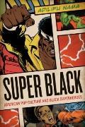 Super Black : American Pop Culture and Black Superheroes