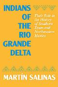 Indians of the Rio Grande Delta: Their Role in the History of Southern Texas and Northeaster...