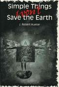 Simple Things Won't Save the Earth By J. Robert Hunter