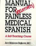 Manual for (Relatively) Painless Medical Spanish A Self-Teaching Course