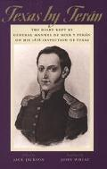 Texas by Teran The Diary Kept by General Manuel De Mier Y Teran on His 1828 Inspection of Texas