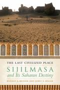 Last Civilized Place : Sijilmasa and Its Saharan Destiny