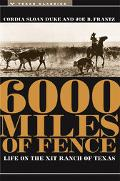 Six Thousand Miles of Fence Life on the Xit Ranch of Texas