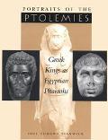 Portraits of the Ptolemies Greek Kings As Egyptian Pharaohs