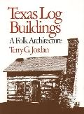 Texas Log Buildings A Folk Architecture