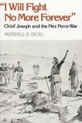 I Will Fight No More Forever Chief Joseph and the Nez Peace War.