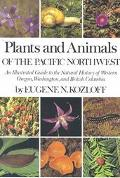 Plants and Animals of the Pacific Northwest An Illustrated Guide to the Natural History of W...