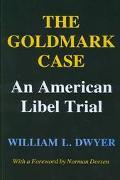 Goldmark Case An American Libel Trial