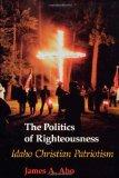Politics of Righteousness Idaho Christian Patriotism