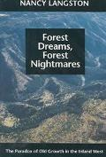 Forest Dreams, Forest Nightmares The Paradox of Old Growth in the Inland West