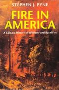 Fire in America A Cultural History of Wildland and Rural Fire