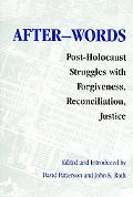After-words Post-Holocaust Struggles with Forgiveness, Reconciliation, Justice