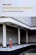 Submitting to God: Women and Islam in Urban Malaysia (Critical Dialogues on Southeast Asian ...