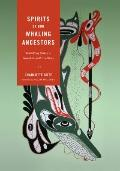 Spirits of Our Whaling Ancestors : Revitalizing Makah and Nuu-Chah-Nulth Traditions