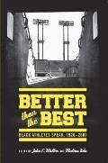 Better Than the Best : Black Athletes Speak, 1920-2007