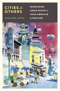Cities of Others : Reimagining Urban Spaces in Asian American Literature