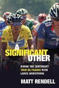 Significant Other Riding The Centenary Tour De France With Lance Armstrong