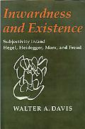 Inwardness and Existence Subjectivity In/and Hegel, Heidegger, Marx, and Freud