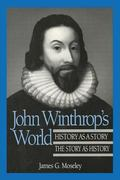 John Winthrop's World: History as a Story; The Story as History - James G. Moseley - Paperback