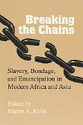 Breaking the Chains Slavery, Bondage, and Emancipation