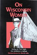 On Wisconsin Women Working for Their Rights from Settlement to Suffrage