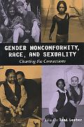 Gender Nonconformity, Race, and Sexuality Charting the Connections