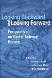 Looking Backward And Looking Forward Perspectives On Social Science History