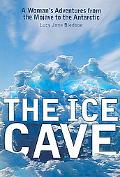 Ice Cave A Woman's Adventures from the Mojave to the Antarctic