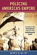 Policing America's Empire: The United States, the Philippines, and the Rise of the Surveilla...