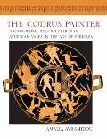 Codrus Painter : Iconography and Reception of Athenian Vases in the Age of Pericles