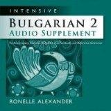 Intensive Bulgarian 2 Audio Supplement [SPOKEN-WORD CD]: To Accompany Intensive Bulgarian 2,...