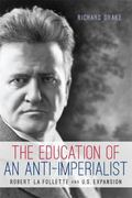 The Education of an Anti-Imperialist: Robert La Follette and U.S. Expansion (Studies in Amer...