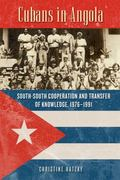 Cubans in Angola : South-South Cooperation and Transfer of Knowledge, 1976�1991