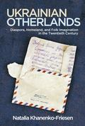 Ukrainian Otherlands : Diaspora, Homeland, and Folk Imagination in the Twentieth Century