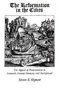Reformation in the Cities The Appeal of Protestantism of Sixteenth-Century Germany and Switz...