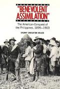Benevolent Assimilation The American Conquest of the Philippines, 1899-1903