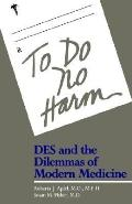 To Do No Harm Des and the Dilemmas of Modern Medicine