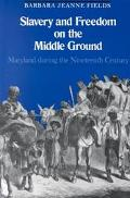 Slavery and Freedom on the Middle Ground Maryland During the Nineteenth Century