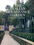 Italian Renaissance Garden: From the Conventions of Planting, Design and Ornament to the Grand Gardens of Sixteenth-Century Italy